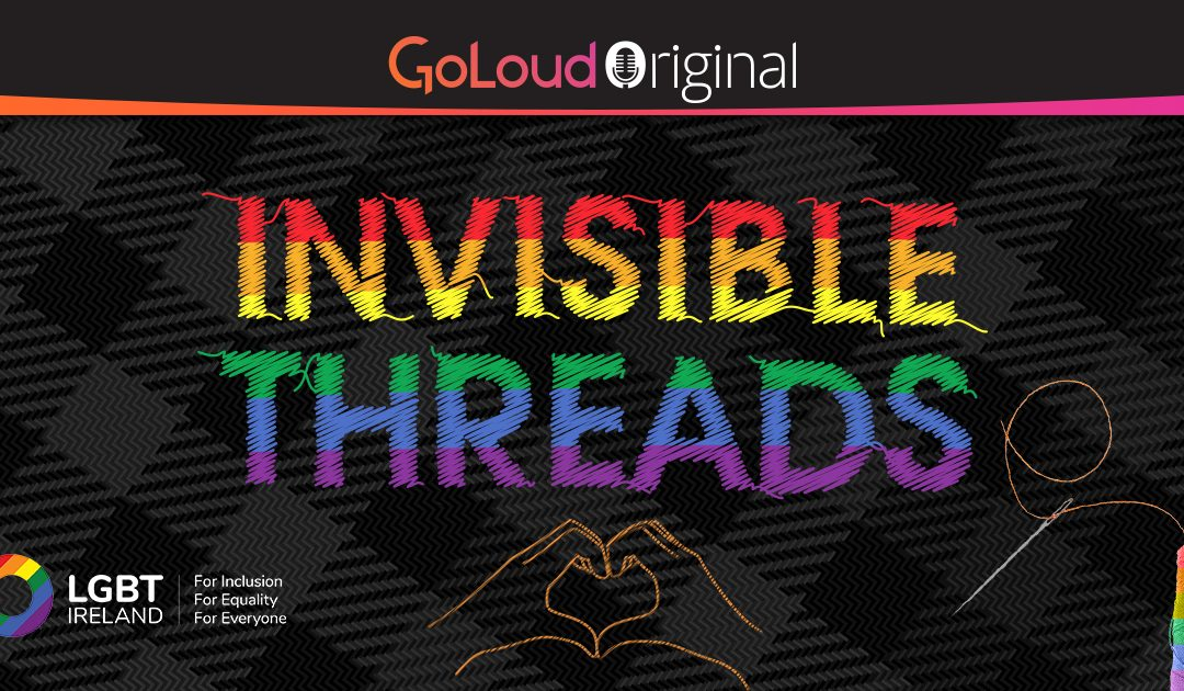 LGBT Ireland Launches Podcast series INVISIBLE THREADS